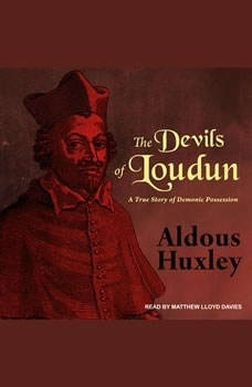 The Devils of Loudun: A True Story of Demonic Possession A True Story of Demonic Possession, Aldous Huxley