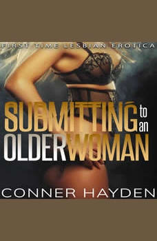 Submitting to an Older Woman: First Time Lesbian Erotica, Conner Hayden