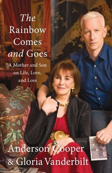 The Rainbow Comes and Goes: A Mother and Son On Life, Love, and Loss A Mother and Son On Life, Love, and Loss, Anderson Cooper
