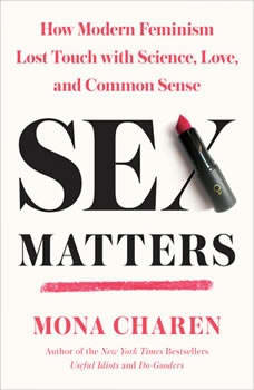 Sex Matters: How Modern Feminism Lost Touch with Science, Love, and Common Sense, Mona Charen