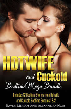 Hotwife and cuckold Bedtime Mega Bundle: Sometimes Your Husband Just Isn't Enough: 12 Stories of Hotwives and Cuckolds, Raven Merlot