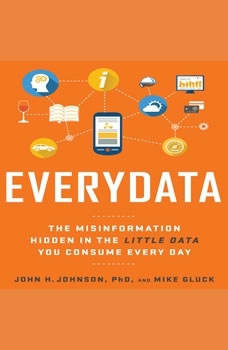 Everydata: The Misinformation Hidden in the Little Data You Consume Every Day, John H. Johnson