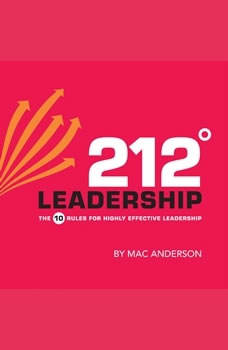 212 Leadership: The 10 Rules for Highly Effective Leadership, Mac Anderson