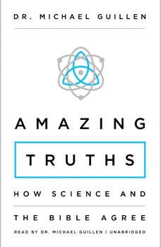 Amazing Truths: How Science and the Bible Agree, Dr. Michael Guillen