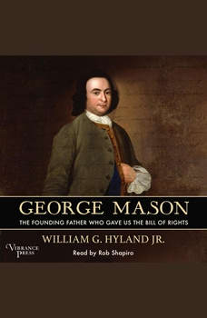 George Mason: The Founding Father Who Gave Us the Bill of Rights, William G. Hyland