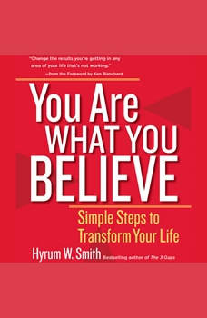 You Are What You Believe: Simple Steps to Transform Your Life, Hyrum W. Smith