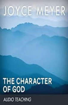 The Character of God: Discover the Truth About Who He Really Is, Joyce Meyer