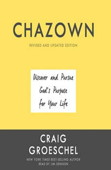 Chazown, Revised and Updated Edition: Discover and Pursue God's Purpose for Your Life, Craig Groeschel