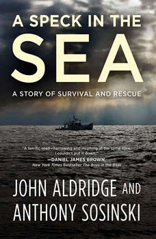 A Speck in the Sea: A Story of Survival and Rescue A Story of Survival and Rescue, John Aldridge
