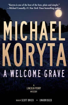 A Welcome Grave: The Lincoln Perry Mysteries, Book 3, Michael Koryta