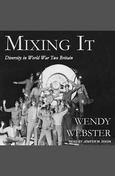 Mixing It: Diversity in World War Two Britain, Wendy Webster