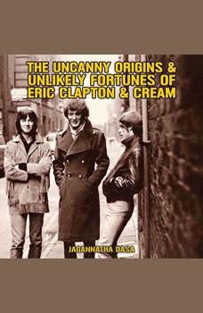 The Uncanny Origins & Unlikely Fortunes of Eric Clapton & Cream, Jagannatha Dasa