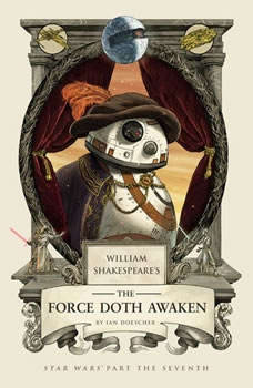William Shakespeare's The Force Doth Awaken: Star Wars Part the Seventh, Ian Doescher
