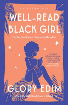 Well-Read Black Girl: Finding Our Stories, Discovering Ourselves, Glory Edim