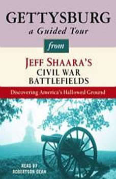 Gettysburg: A Guided Tour from Jeff Shaara's Civil War Battlefields: What happened, why it matters, and what to see What happened, why it matters, and what to see, Jeff Shaara