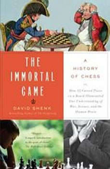 The Immortal Game: A History of Chess, David Shenk