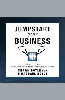 Jumpstart Your Business:10 Jolts to Ignite Your Entrepreneurial Spirit, Shawn Doyle CSP