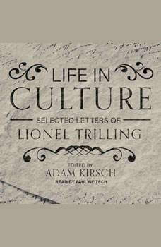 Life in Culture: Selected Letters of Lionel Trilling Selected Letters of Lionel Trilling, Lionel Trilling