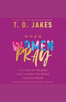 When Women Pray: 10 Women of the Bible Who Changed the World through Prayer, T. D. Jakes