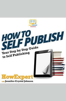 How To Self Publish: Your Step By Step Guide to Self Publishing, HowExpert