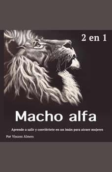 Macho alfa: Aprende a salir y conviertete en un iman para atraer mujeres (Spanish Edition), Vincent Almers