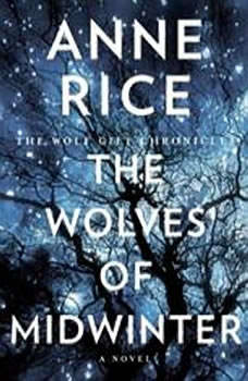 The Wolves of Midwinter: The Wolf Gift Chronicles, Anne Rice