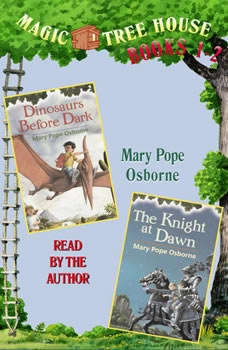 Magic Tree House: Books 1 and 2: Dinosaurs Before Dark, The Knight at Dawn, Mary Pope Osborne
