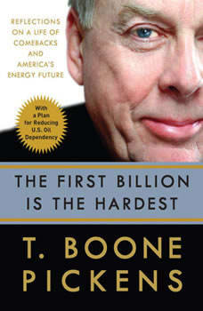 The First Billion is the Hardest: Reflections on a Life of Comebacks and America's Energy Future, T. Boone Pickens