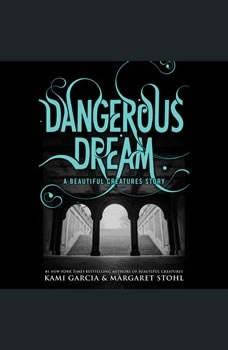 Dangerous Dream: A Beautiful Creatures Story, Kami Garcia