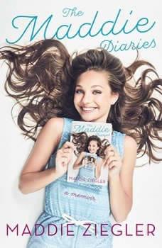 The Maddie Diaries: A Memoir A Memoir, Maddie Ziegler