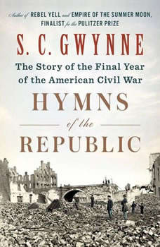 Hymns of the Republic: The Story of the Final Year of the American Civil War, S. C.  Gwynne