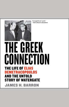 The Greek Connection: The Life of Elias Demetracopoulos and the Untold Story of Watergate, James H. Barron