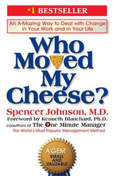 Who Moved My Cheese?: An A-Mazing Way to Deal with Change in Your Work and in Your Life, Spencer Johnson