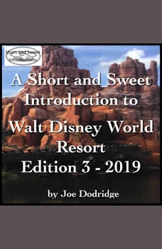 A Short and Sweet Introduction to Walt Disney World Resort: Edition 3 - 2019, Joe Dodridge