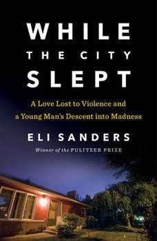 While the City Slept: A Love Lost to Violence and a Young Man's Descent into Madness, Eli Sanders