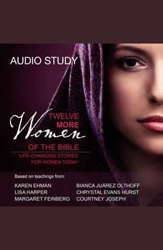 Twelve More Women of the Bible Audio Study: Life-Changing Stories for Women Today, Lisa Harper