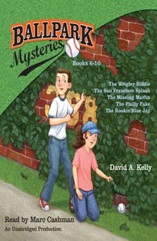 Ballpark Mysteries Collection: Books 6-10: The Wrigley Riddle; The San Francisco Splash;  The Missing Marlin; The Philly Fake; The Rookie Blue Jay, David A. Kelly