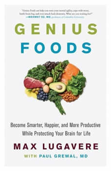 Genius Foods: Become Smarter, Happier, and More Productive While Protecting Your Brain for Life Become Smarter, Happier, and More Productive While Protecting Your Brain for Life, Max Lugavere