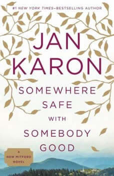 Somewhere Safe with Somebody Good: The New Mitford Novel, Jan Karon