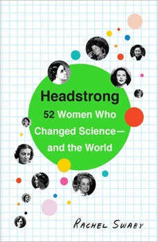 Headstrong: 52 Women Who Changed Science-and the World, Rachel Swaby