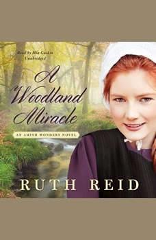 A Woodland Miracle: An Amish Wonders Novel, Ruth Reid