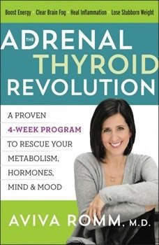 The Adrenal Thyroid Revolution: A Proven 4-Week Program to Rescue Your Metabolism, Hormones, Mind & Mood, Aviva Romm, M.D.