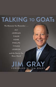 Talking to GOATs: The Moments You Remember and the Stories You Never Heard, Jim Gray