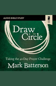 Draw the Circle: Audio Bible Studies: Taking the 40 Day Prayer Challenge, Mark Batterson