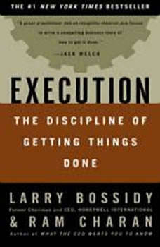 Execution: The Discipline of Getting Things Done, Larry Bossidy