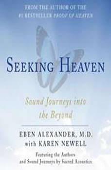 Seeking Heaven: Sound Journeys into the Beyond Sound Journeys into the Beyond, Eben Alexander