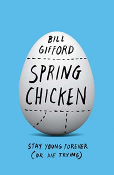 Spring Chicken: Stay Young Forever (or Die Trying), Bill Gifford
