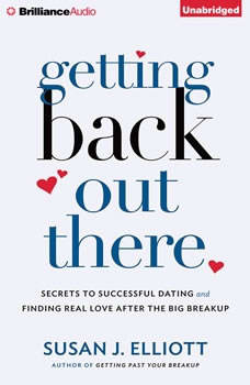Getting Back Out There: Secrets to Successful Dating and Finding Real Love after the Big Breakup, Susan J. Elliott