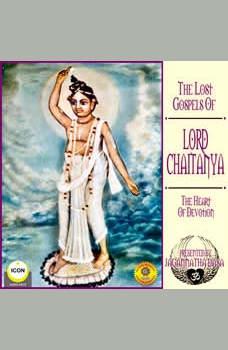 The Lost Gospels Of Lord Chaitanya - The heart Of Devotion, Jagannatha Dasa