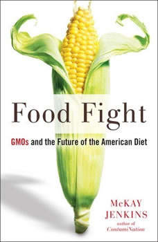 Food Fight: GMOs and the Future of the American Diet, Mckay Jenkins